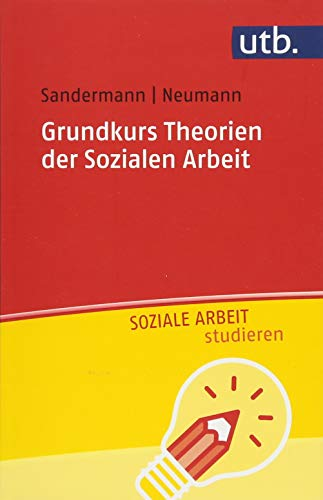 Grundkurs Theorien der Sozialen Arbeit (UTB S (Small-Format) / Uni-Taschenbücher) (Soziale Arbeit studieren)