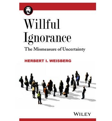 [(Willful Ignorance: The Mismeasure of Uncertainty)] [ By (author) Herbert I. Weisberg ] [August, 2014]