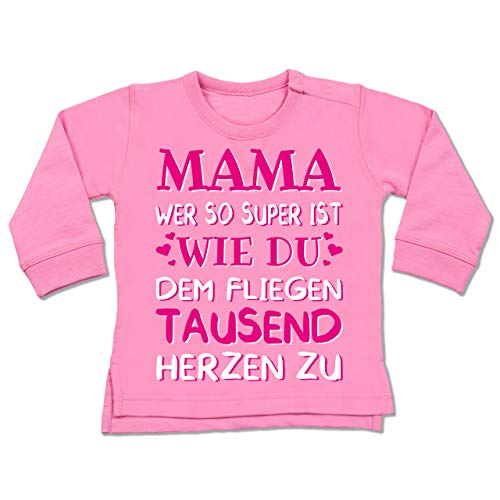 Shirtracer Muttertag Baby - Mama wer so super ist wie du dem fliegen tausend Herzen zu - 6-12 Monate - Pink - BZ31 - Baby Pullover Super Mom-sweatshirt