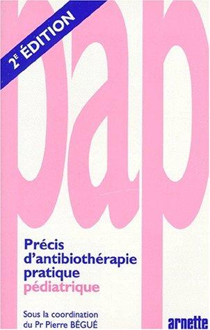 Précis antibio.prat.pedia par Begue