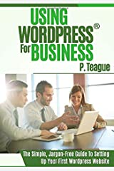 Using Wordpress For Business: The Complete Guide For Beginners: Volume 1 (Stuff Made Simple) Paperback