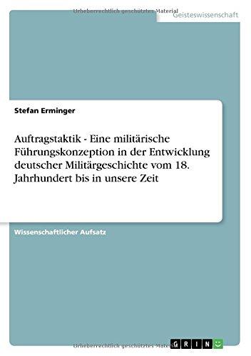 Auftragstaktik - Eine militärische Führungskonzeption in der Entwicklung deutscher Militärgeschichte vom 18. Jahrhundert bis in unsere Zeit