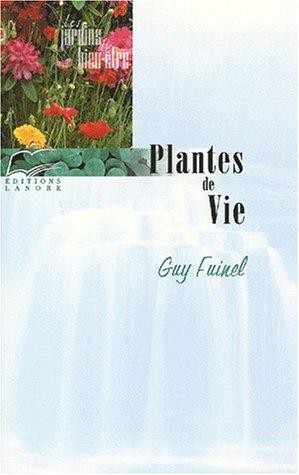 Plantes de vie. Du corps et de l'esprit par Guy Fuinel