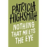 Nothing that Meets the Eye: The Uncollected Stories of Patricia Highsmith: A Virago Modern Classic (VMC) (English Edition)