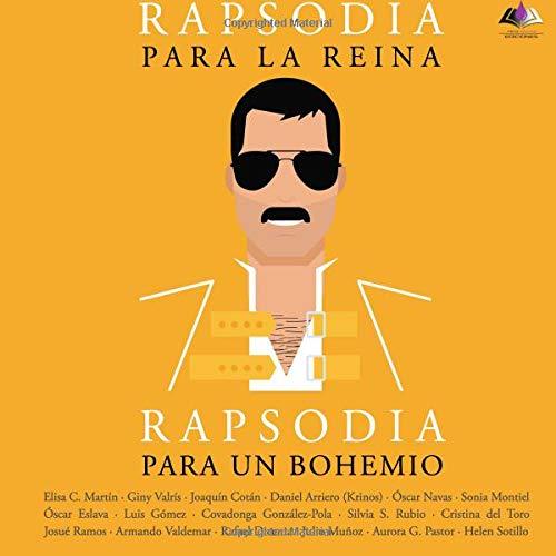 Rapsodia para la reina. Rapsodia para un bohemio: Un homenaje a Freddie Mercury y Queen a través de sus canciones