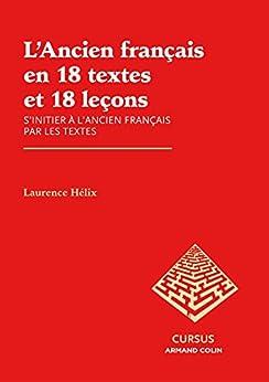 LAncien français en 18 textes et 18 leçons : Sinitier à lancien français par les textes (Lettres)