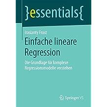 Einfache lineare Regression: Die Grundlage für komplexe Regressionsmodelle verstehen (essentials)