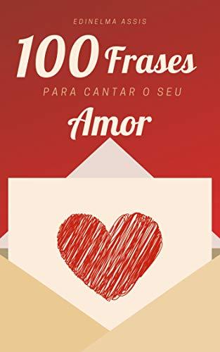 100 Frases Para Cantar O Seu Amor Portuguese Edition Ebook