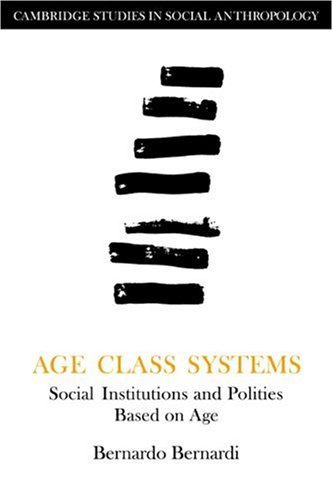 Age Class Systems Paperback: Social Institutions and Polities Based on Age (Cambridge Studies in Social and Cultural Anthropology)