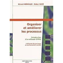 Organiser et améliorer les processus: Introduction à la méthode EFPRO - L'efficacité des processus en environnement variable