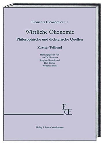 Elementa Œconomica 1.2 Wirtliche Ökonomie: Philosophische und dichterische Quellen. Zweiter Teilband