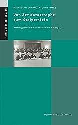 Von der Katastrophe zum Stolperstein. Hamburg und der Nationalsozialismus nach 1945. (Hamburger Zeitspuren, Bd. 4)