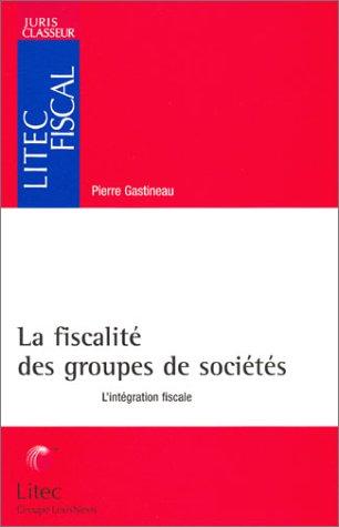 La fiscalité des groupes de sociétés. L'intégration fiscale