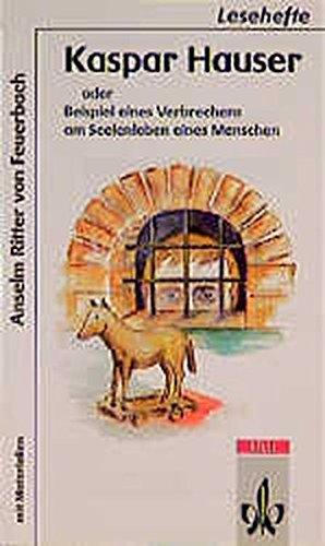 Kaspar Hauser oder Beispiel eines Verbrechens am Seelenleben eines Menschen: Mit Materialien (Lesehefte für den Literaturunterricht)