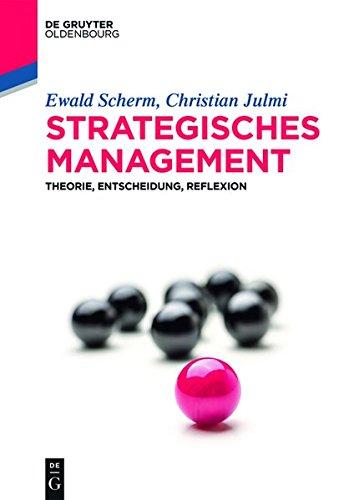 Strategisches Management: Theorie, Entscheidung, Reflexion (De Gruyter Studium)