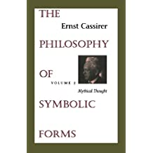 The Philosophy of Symbolic Forms (Philosophy of Symbolic Forms, Mythical Thought)