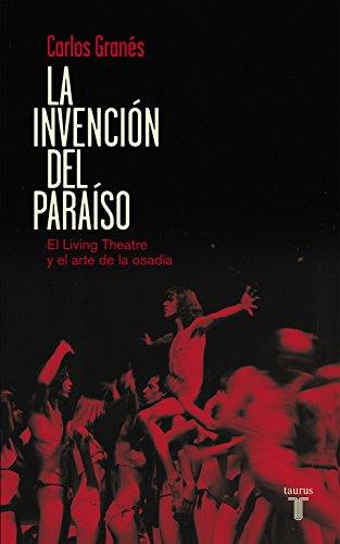 La invención del paraíso: El Living Theatre y el arte de la osadía (Pensamiento) por Carlos Granés