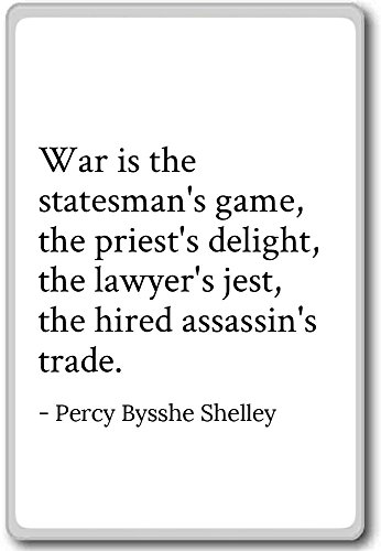 war-is-the-statesmans-game-the-pries-percy-bysshe-shelley-quotes-fridge-magnet-white-kuhlschrankmagn