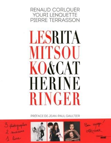 Les Rita Mitsouko & Catherine Ringer par Renaud Corlouër, Youri Lenquette, Pierre Terrasson