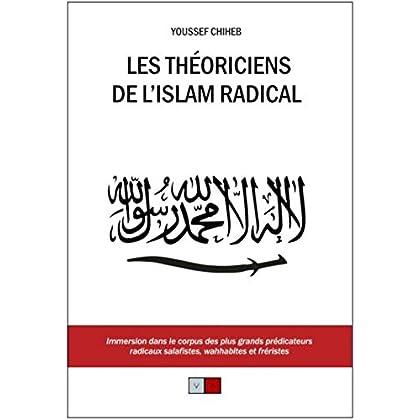 Les théoriciens de l'islam radical: Immersion dans le corpus des plus grands prédicateurs radicaux salafistes, wahhabites et fréristes