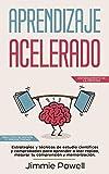 Aprendizaje Acelerado: Estrategias y técnicas de estudio científicas y comprobadas para aprender a leer rapido, mejorar tu comprensión y memorización. ... (Entrenamiento de la Memoria)