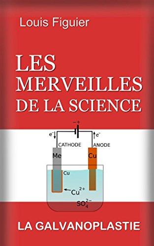 Les Merveilles de la science/La Galvanoplastie par Louis Figuier