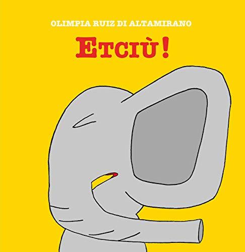 Etciù!: C'era un elefante che raccoglieva dei fiori... di Olimpia Ruiz di Altamirano