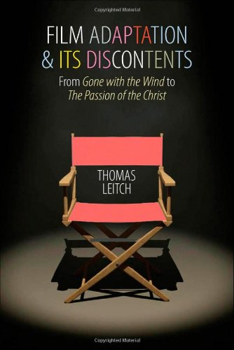 Film Adaptation and Its Discontents: From Gone with the Wind to The Passion of the Christ por Thomas Leitch