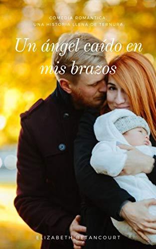 Un ángel caído en mis brazos - Elizabeth Betancourt (Rom) 41BXy8UvDXL