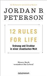 12 Rules For Life: Ordnung und Struktur in einer chaotischen Welt - Dieses Buch verändert Ihr Leben!