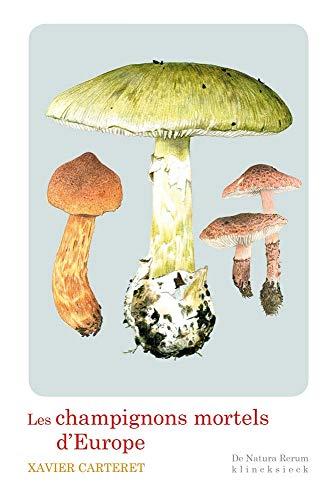 Les champignons mortels d'Europe par Xavier Carteret