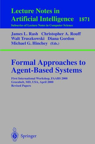 Formal Approaches to Agent-Based Systems: First International Workshop, FAABS 2000 Greenbelt, MD, USA, April 5-7, 2000 Revised Papers (Lecture Notes in Computer Science)
