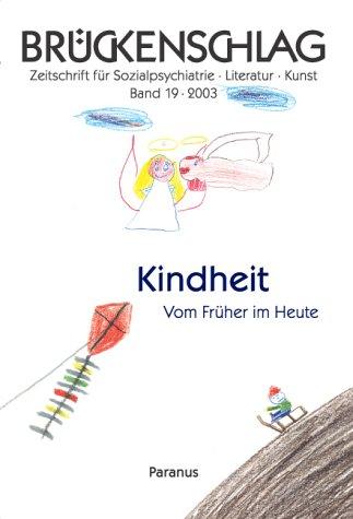 Brückenschlag. Zeitschrift für Sozialpsychiatrie, Literatur, Kunst / Kindheit - Vom Früher im Heute