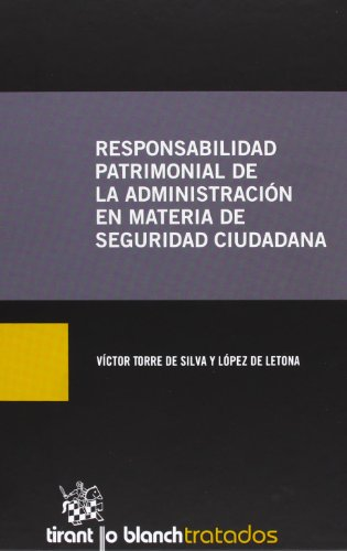 Responsabilidad Patrimonial de la Administración en Materia de Seguridad Ciudadana (Tratados, Comentarios y Prácticas Procesales)