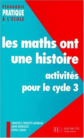 LES MATHS ONT UNE HISTOIRE. Activits pour le cycle 3