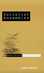 Socialist Ensembles: Theater and State in Cuba and Nicaragua