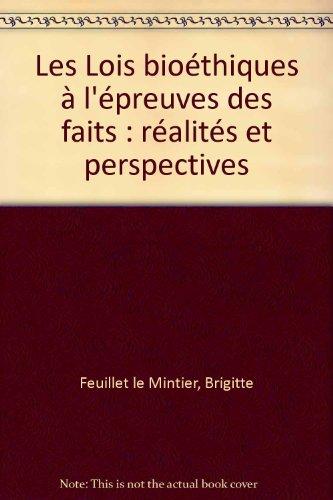 Les Lois bioéthiques à l'épreuves des faits : réalités et perspectives par Brigitte Feuillet le Mintier