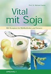 Vital mit Soja: Mit Rezepten für Wohlbefinden und Genuss