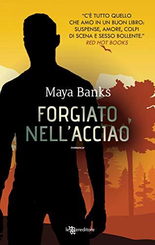 Forgiato nell'acciaio di [Maya Banks]