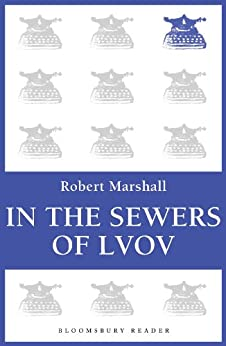 In the Sewers of Lvov (Bloomsbury Reader) by [Marshall, Robert]