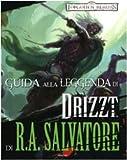 Guida alla leggenda di «Drizzt» di R. A. Salvatore. Forgotten Realms. Ediz. illustrata