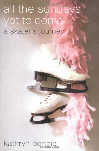 All the Sundays Yet to Come: A Skater's Journey por Kathryn Bertine