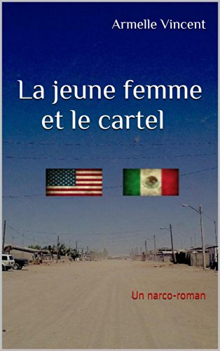 Lire La jeune femme et le cartel: Un narco-roman pdf, epub