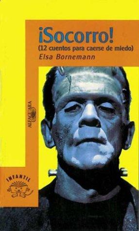 Socorro! 12 Cuentos Para Caerse De Miedo/Help! 12 Scary Stories por Elsa Isabel Bornemann