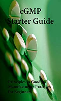 cGMP Starter Guide: Principles in Good Manufacturing Practices for Beginners (English Edition)