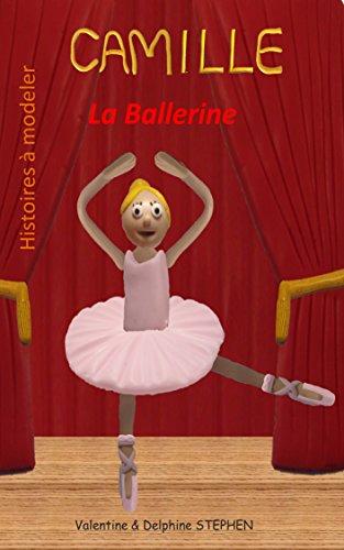 Camille la Ballerine (Histoires à model...