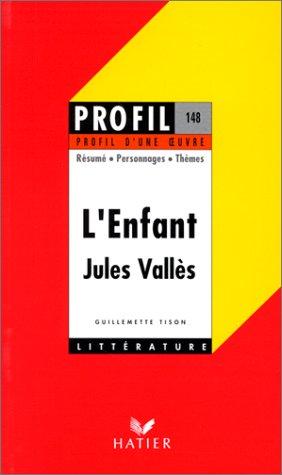 Profil d'une oeuvre : L'enfant, Jules Vallès
