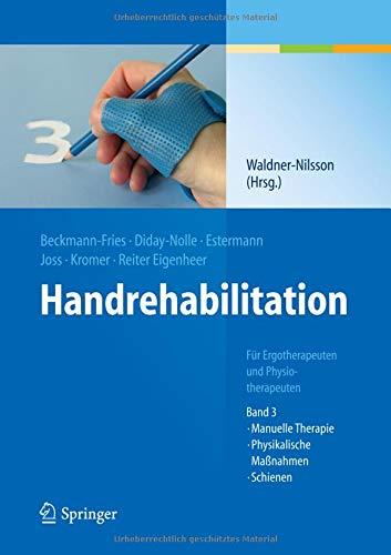 Handrehabilitation: Für Ergotherapeuten und Physiotherapeuten, Band 3: Manuelle Therapie, Physikalische Maßnahmen, Schienen: Ergo- Und ... Therapie, Physikalische Massnahmen, Schienen -