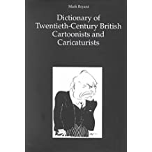 Dictionary of Twentieth-Century British Cartoonists and Caricaturists