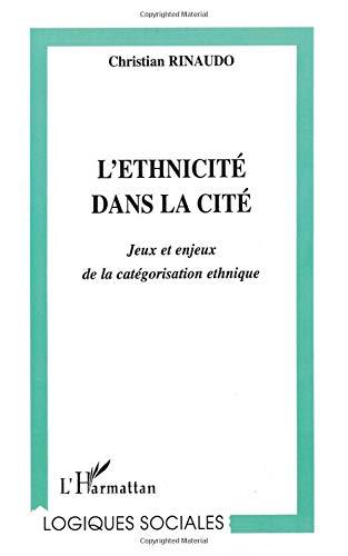 L'ethnicité dans la cité: Jeux et enjeux de la catégorisation ethnique par Christian Rinaudo